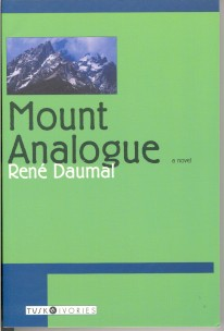 MOUNT ANALOGUE.; A Tale of Non-Euclidean and Symbolically Authentic Mountaineering Adventures. René Daumal.