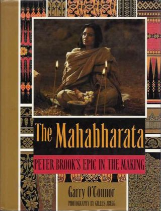 MAHABHARATA: PETER BROOK'S EPIC IN THE MAKING. Garry O'Connor.