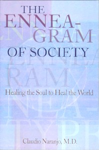 THE ENNEAGRAM OF SOCIETY: HEALING THE SOUL TO HEAL THE WORLD. Claudio Naranjo.