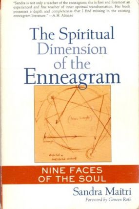 THE SPIRITUAL DIMENSION OF THE ENNEAGRAM: NINE FACES OF THE SOUL. Sandra Maitri
