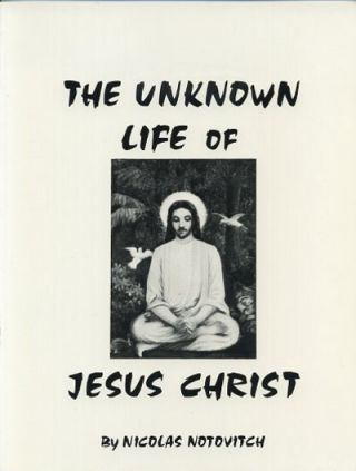 THE UNKNOWN LIFE OF JESUS CHRIST. Nicholas Notovitch