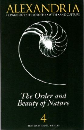ALEXANDRIA, #4: THE ORDER AND BEAUTY OF NATURE. David Fideler, Theodore Roszak, David Appelbaum,...