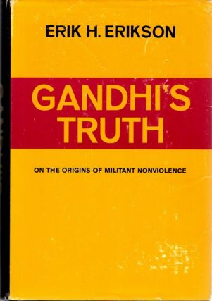 GANDHI'S TRUTH: ON THE ORIGINS OF MILITANT NONVIOLANCE. Erik H. Erikson
