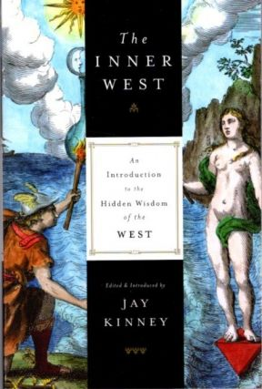 THE INNER WEST: AN INTRODUCTION TO THE HIDDEN WISDOM OF THE WEST. Jay Kinney