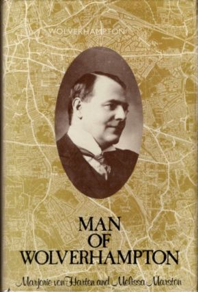 MAN OF WOLVERHAMPTON (THE LIFE AND TIMES OF SIR CHARLES MARSTON). Marjorie von Harten, Melissa...