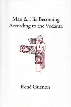 MAN & HIS BECOMING ACCORDING TO VEDANTA. René Guénon.
