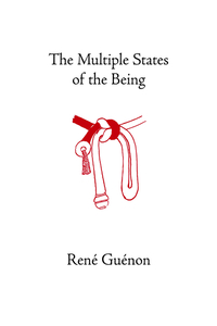 THE MULTIPLE STATES OF THE BEING. René Guénon.