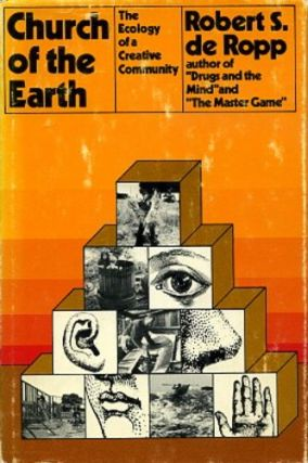 CHURCH OF THE EARTH: THE ECOLOGY OF A CREATIVE COMMUNITY. de Ropp Robert S