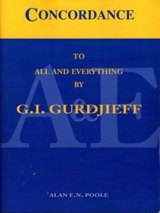CONCORDANCE TO ALL AND EVERYTHING BY G.I. GURDJIEFF. Alan F. N. Poole.