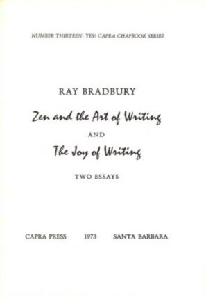 ZEN AND THE ART OF WRITING AND THE JOY OF WRITNG: TWO ESSAYS.